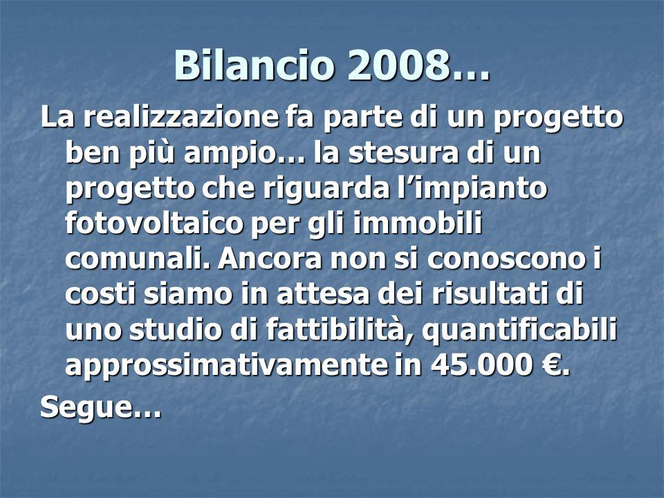 Bilancio 2008… La realizzazione fa parte di un progetto ben più ampio… la stesura di un progetto che riguarda l'impianto fotovoltaico per gli immobili comunali.