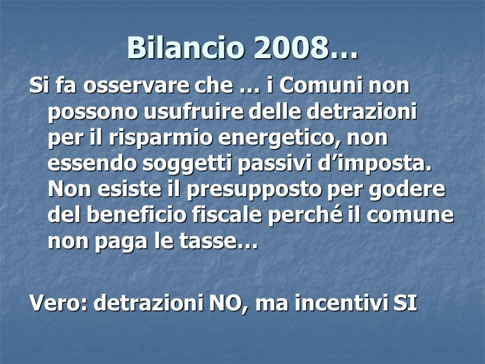 Bilancio 2008… Si fa osservare che … i Comuni non possono usufruire delle detrazioni per il risparmio energetico, non essendo soggetti passivi d'imposta.