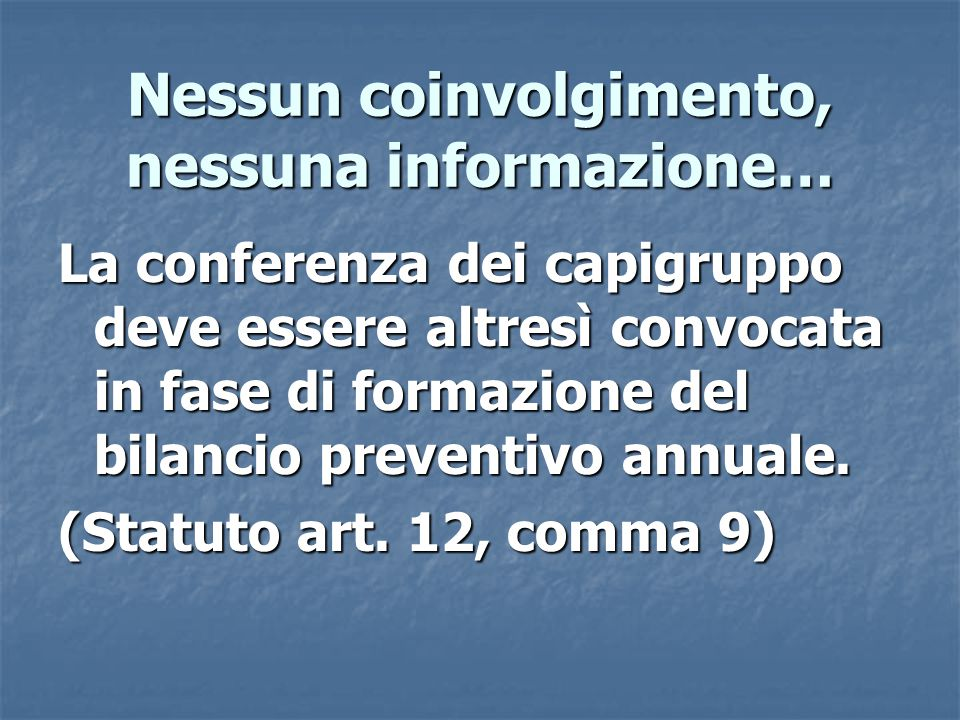 La conferenza dei capigruppo deve essere altresì convocata in fase di formazione del bilancio preventivo annuale.