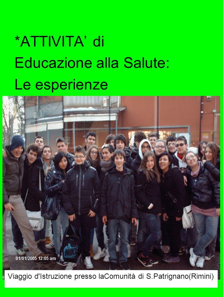 *ATTIVITA' di Educazione alla Salute: Le esperienze Viaggio d Istruzione presso laComunità di S.Patrignano(Rimini)