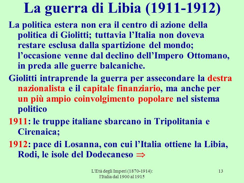 L'Età degli Imperi (1870-1914): l'Italia dal 1900 al 1915 13 La guerra di Libia (1911-1912) La politica estera non era il centro di azione della polit
