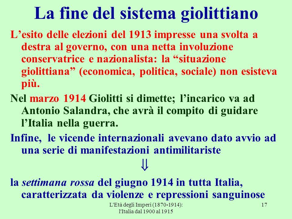 L'Età degli Imperi (1870-1914): l'Italia dal 1900 al 1915 17 La fine del sistema giolittiano L'esito delle elezioni del 1913 impresse una svolta a des