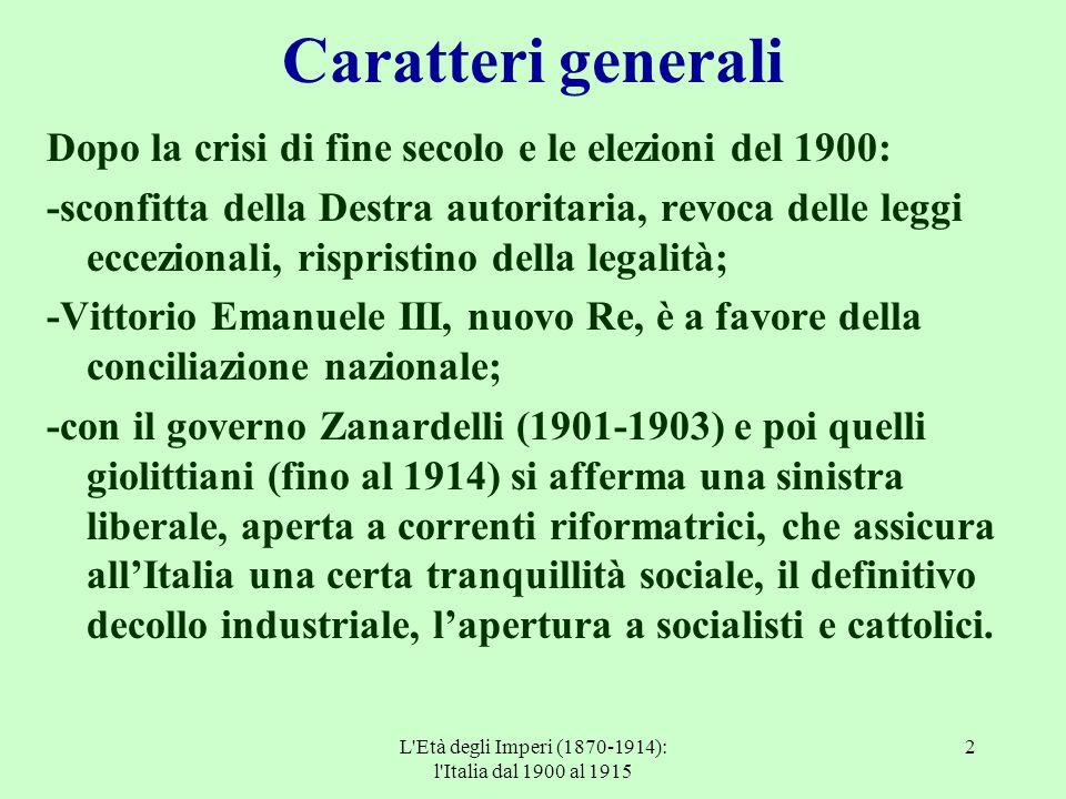 L'Età degli Imperi (1870-1914): l'Italia dal 1900 al 1915 2 Caratteri generali Dopo la crisi di fine secolo e le elezioni del 1900: -sconfitta della D