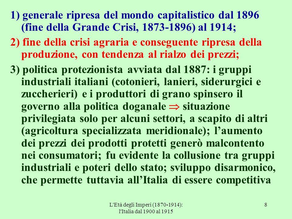 L'Età degli Imperi (1870-1914): l'Italia dal 1900 al 1915 8 1) generale ripresa del mondo capitalistico dal 1896 (fine della Grande Crisi, 1873-1896)