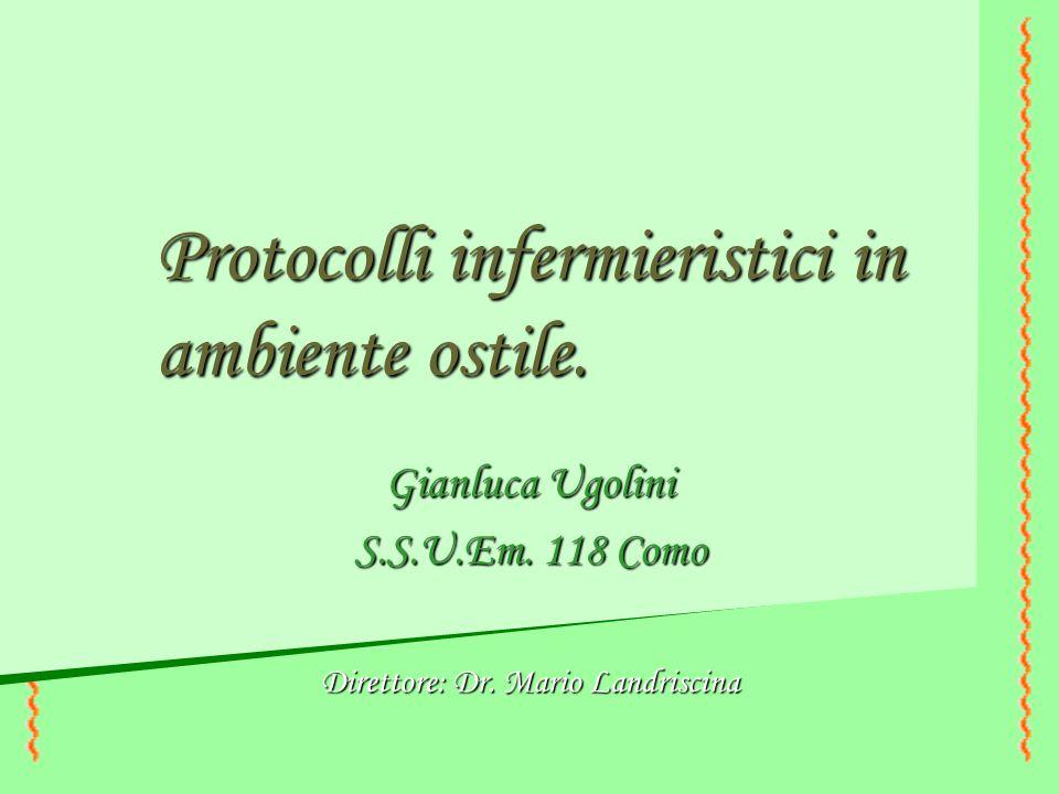 Protocolli infermieristici in ambiente ostile. Gianluca Ugolini S.S.U.Em. 118 Como Direttore: Dr. Mario Landriscina