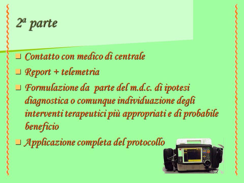 2 a parte Contatto con medico di centrale Contatto con medico di centrale Report + telemetria Report + telemetria Formulazione da parte del m.d.c. di
