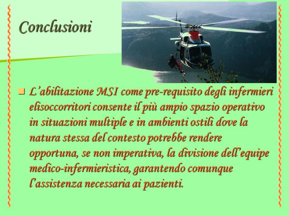 Conclusioni L'abilitazione MSI come pre-requisito degli infermieri elisoccorritori consente il più ampio spazio operativo in situazioni multiple e in
