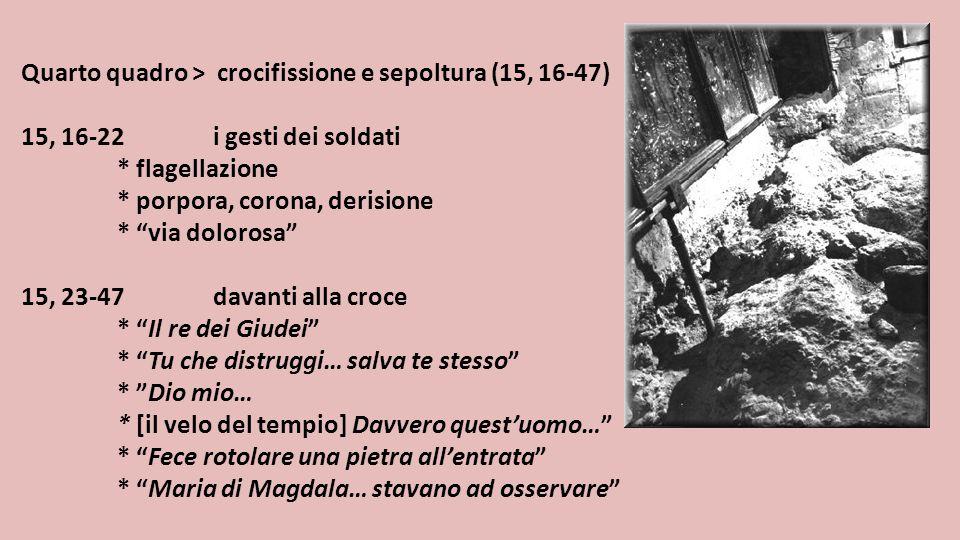 """Quarto quadro > crocifissione e sepoltura (15, 16-47) 15, 16-22i gesti dei soldati * flagellazione * porpora, corona, derisione * """"via dolorosa"""" 15, 2"""