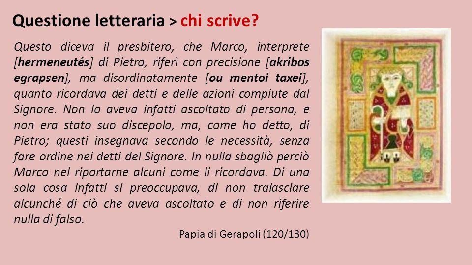 Questione letteraria > chi scrive? Questo diceva il presbitero, che Marco, interprete [hermeneutés] di Pietro, riferì con precisione [akribos egrapsen