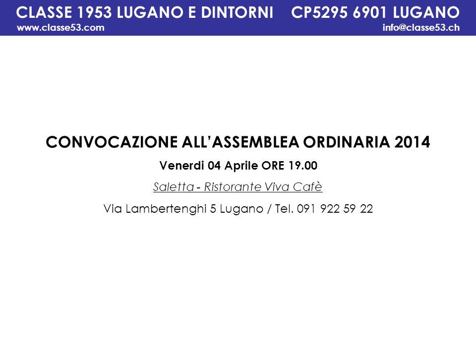 CLASSE 1953 LUGANO E DINTORNI CP5295 6901 LUGANO www.classe53.com info@classe53.ch CONVOCAZIONE ALL'ASSEMBLEA ORDINARIA 2014 Venerdi 04 Aprile ORE 19.