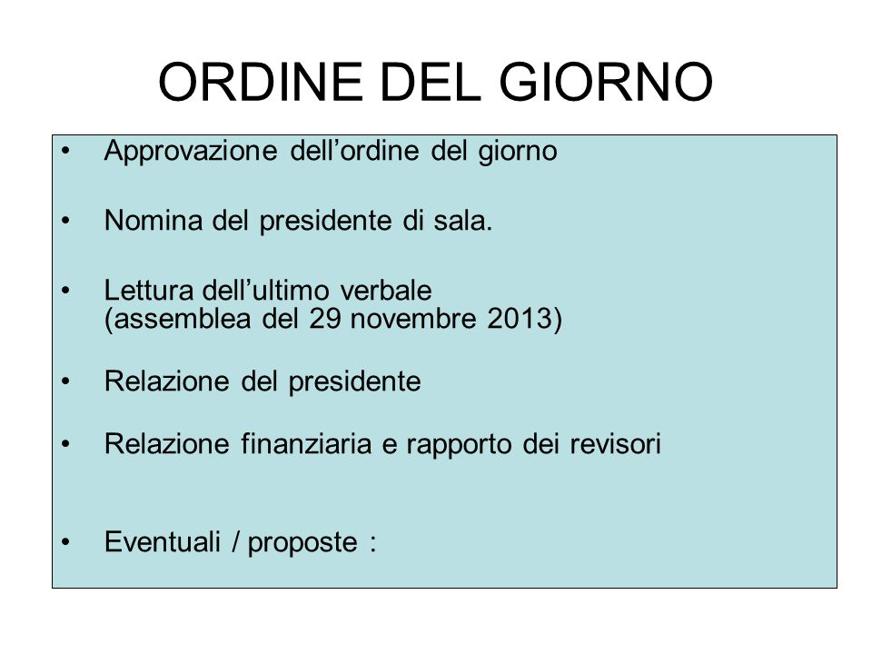 ORDINE DEL GIORNO Approvazione dell'ordine del giorno Nomina del presidente di sala. Lettura dell'ultimo verbale (assemblea del 29 novembre 2013) Rela