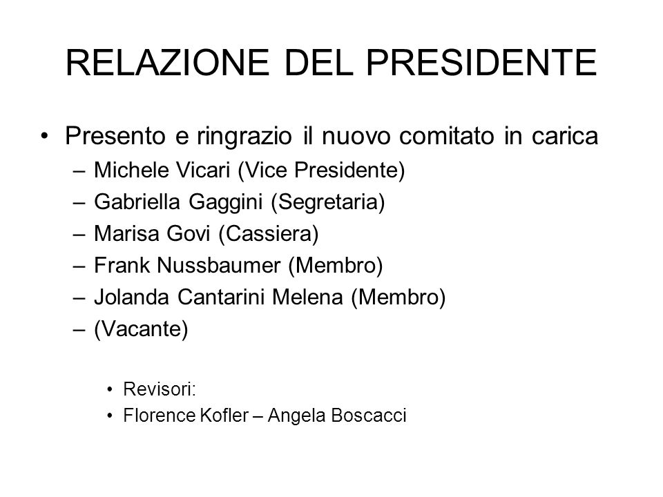 RELAZIONE DEL PRESIDENTE Presento e ringrazio il nuovo comitato in carica –M–Michele Vicari (Vice Presidente) –G–Gabriella Gaggini (Segretaria) –M–Mar