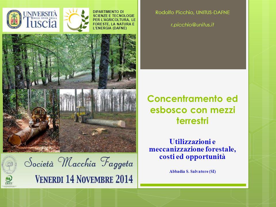 Concentramento ed esbosco con mezzi terrestri Utilizzazioni e meccanizzazione forestale, costi ed opportunità Abbadia S. Salvatore (SI) Rodolfo Picchi