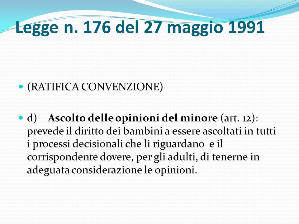 Legge n. 176 del 27 maggio 1991 (RATIFICA CONVENZIONE) d)Ascolto delle opinioni del minore (art.