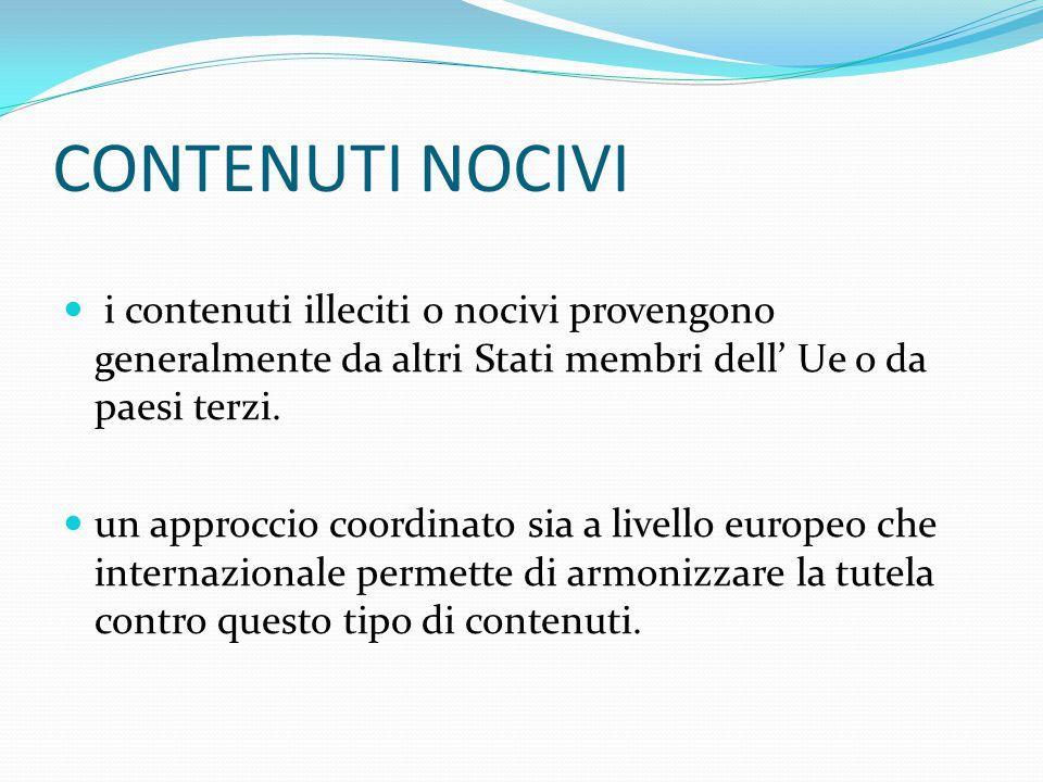 CONTENUTI NOCIVI i contenuti illeciti o nocivi provengono generalmente da altri Stati membri dell' Ue o da paesi terzi.