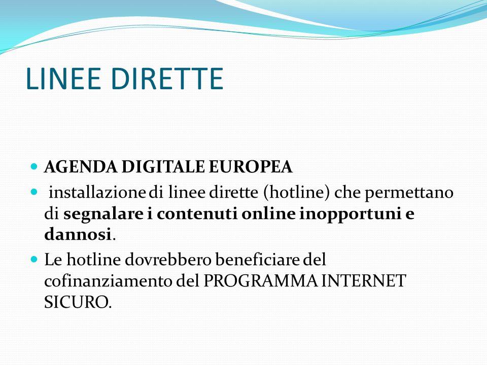 LINEE DIRETTE AGENDA DIGITALE EUROPEA installazione di linee dirette (hotline) che permettano di segnalare i contenuti online inopportuni e dannosi.