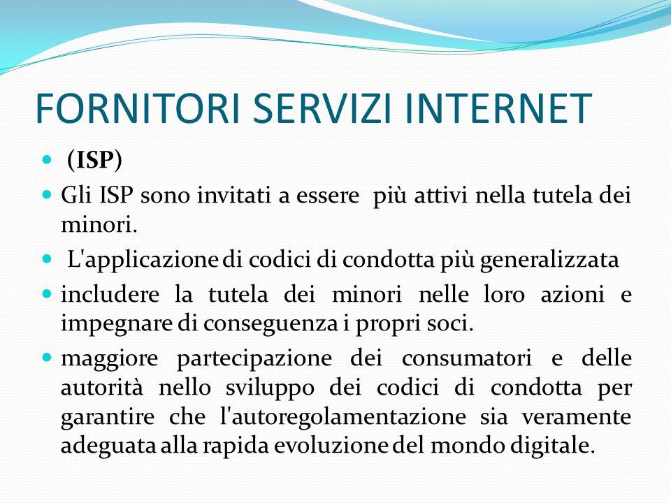 FORNITORI SERVIZI INTERNET (ISP) Gli ISP sono invitati a essere più attivi nella tutela dei minori.