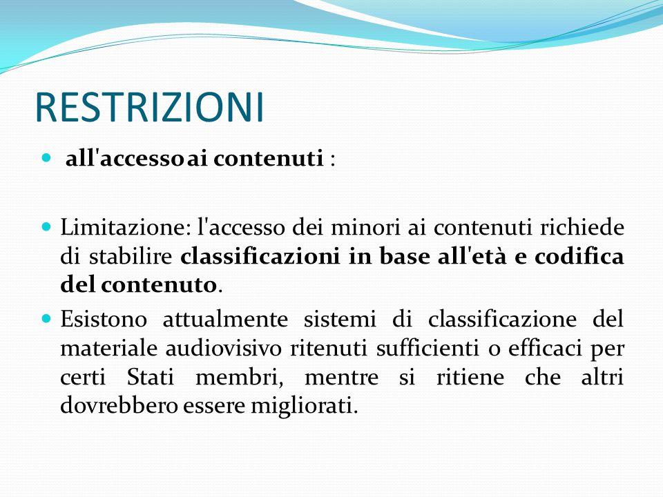 RESTRIZIONI all accesso ai contenuti : Limitazione: l accesso dei minori ai contenuti richiede di stabilire classificazioni in base all età e codifica del contenuto.