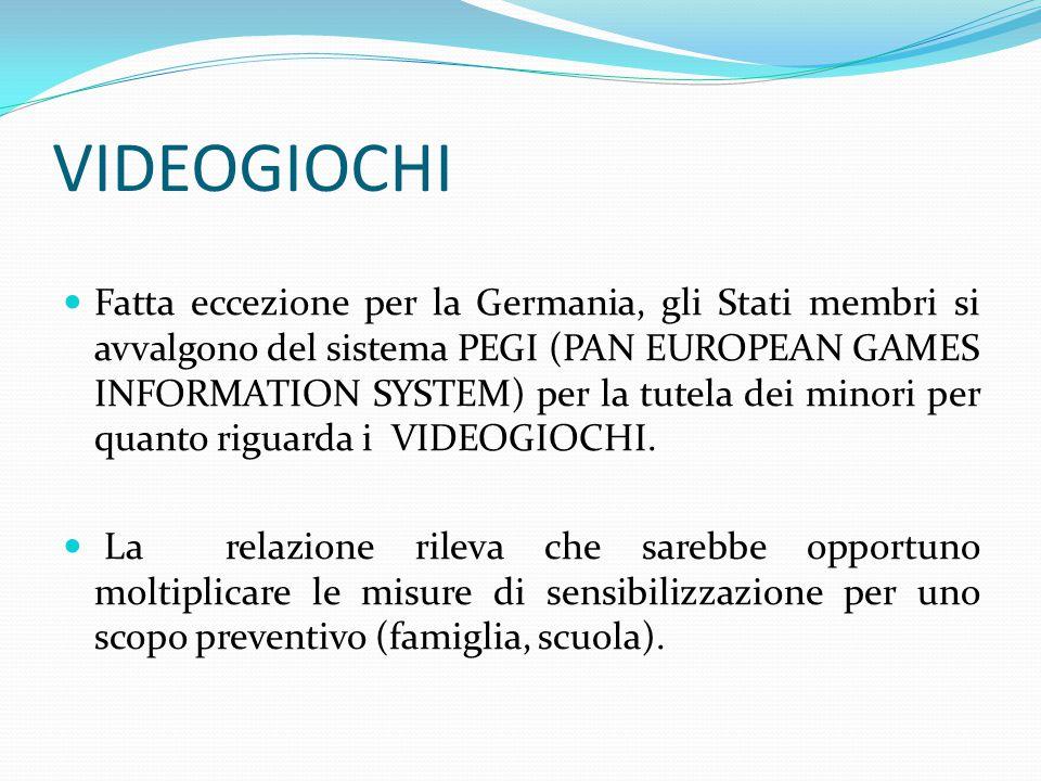 VIDEOGIOCHI Fatta eccezione per la Germania, gli Stati membri si avvalgono del sistema PEGI (PAN EUROPEAN GAMES INFORMATION SYSTEM) per la tutela dei minori per quanto riguarda i VIDEOGIOCHI.