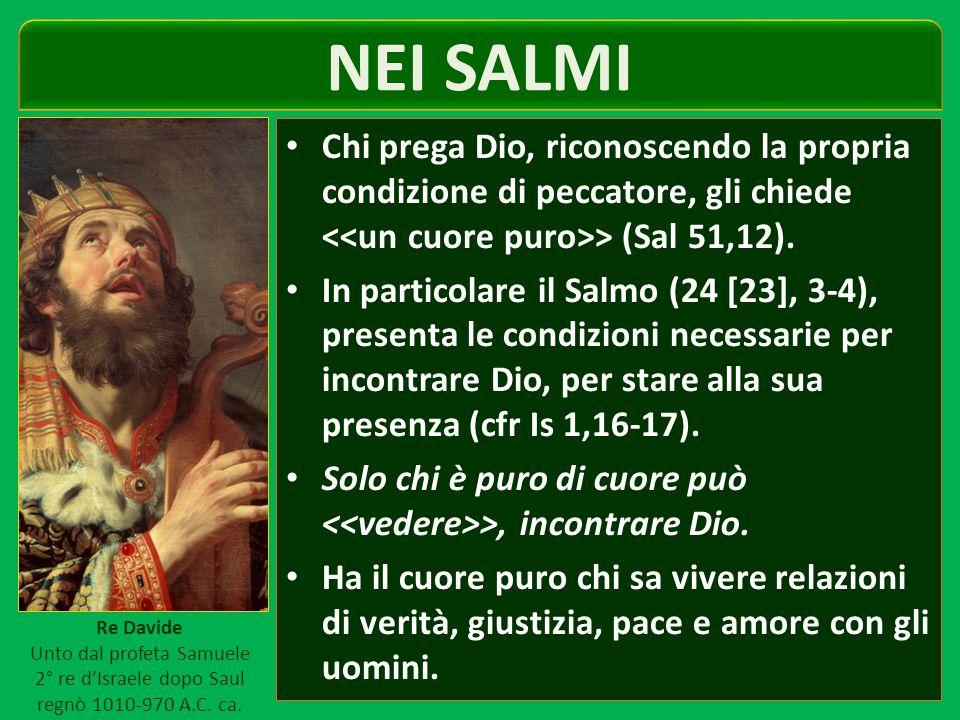 NEI SALMI Chi prega Dio, riconoscendo la propria condizione di peccatore, gli chiede > (Sal 51,12).