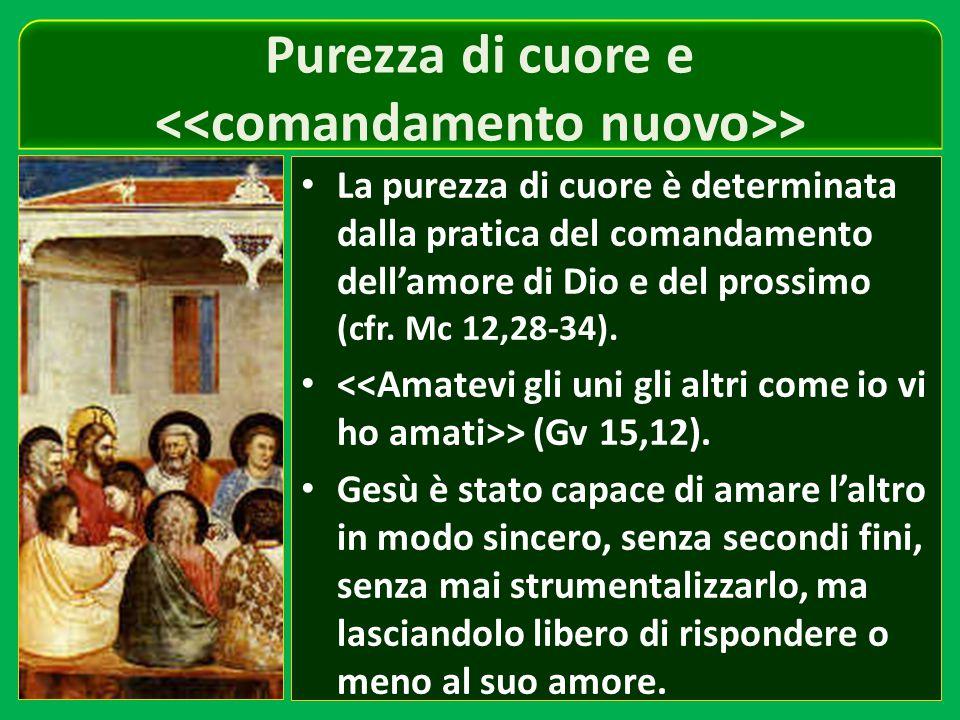 Purezza di cuore e > La purezza di cuore è determinata dalla pratica del comandamento dell'amore di Dio e del prossimo (cfr.