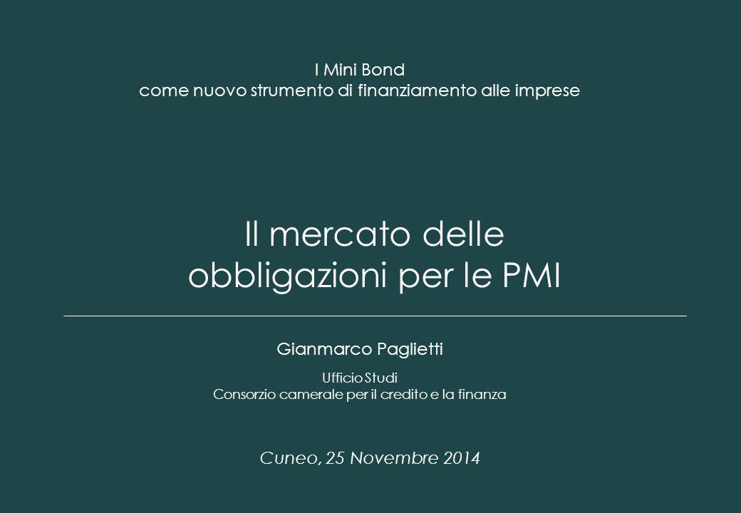 1 I Mini Bond come nuovo strumento di finanziamento alle imprese Il mercato delle obbligazioni per le PMI Gianmarco Paglietti Cuneo, 25 Novembre 2014