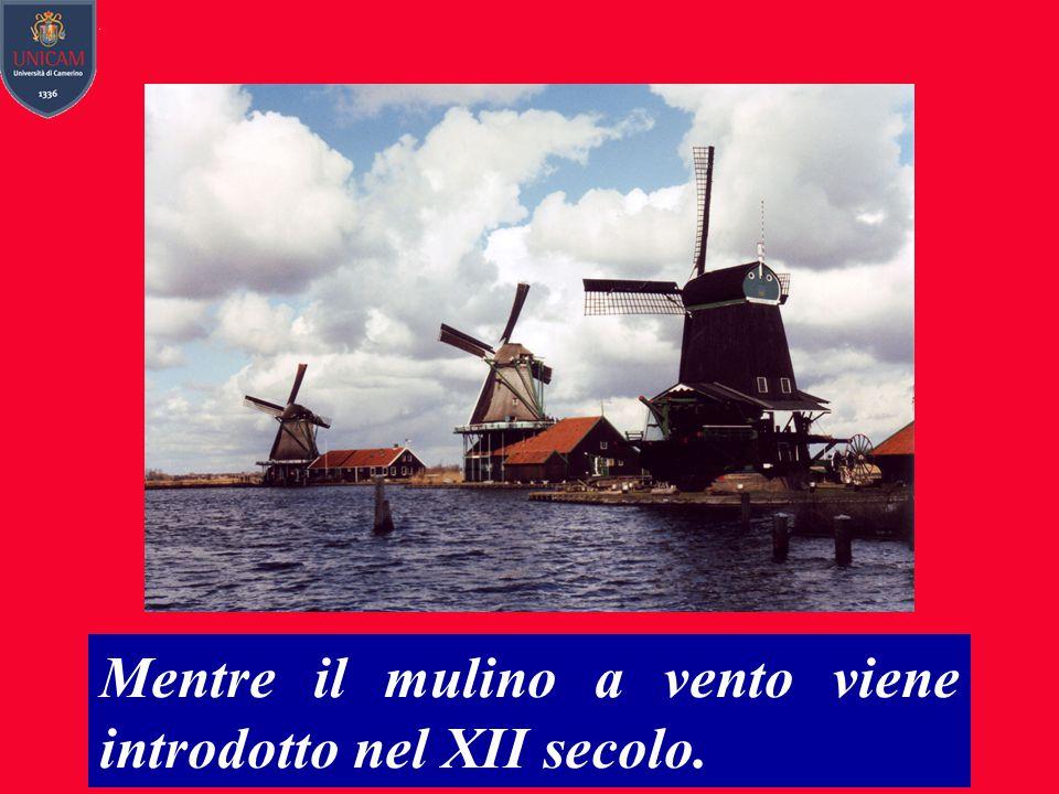 Mentre il mulino a vento viene introdotto nel XII secolo.