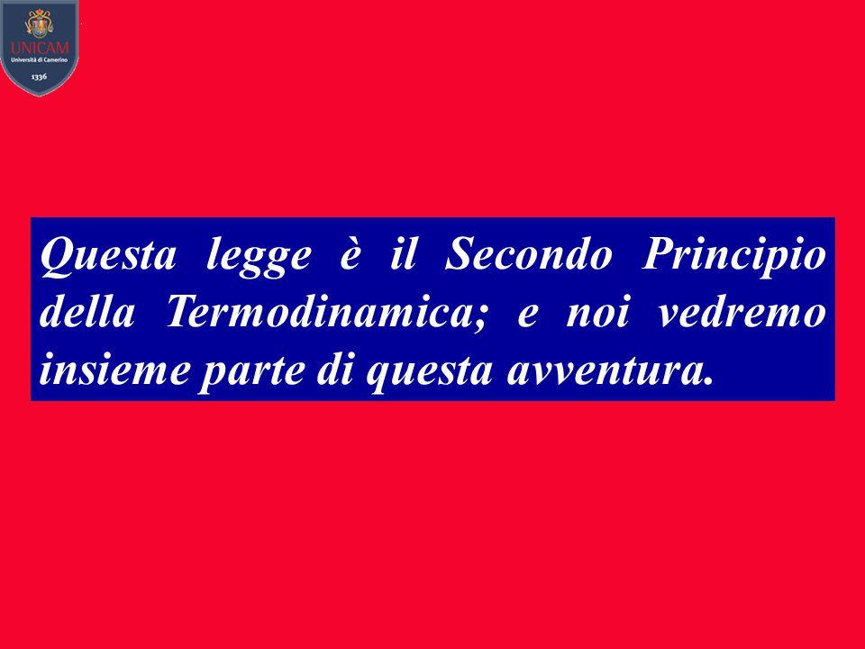 Questa legge è il Secondo Principio della Termodinamica; e noi vedremo insieme parte di questa avventura.