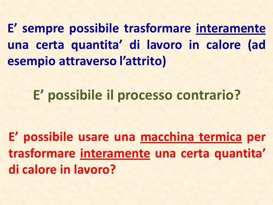 E' sempre possibile trasformare interamente una certa quantita' di lavoro in calore (ad esempio attraverso l'attrito) E' possibile usare una macchina