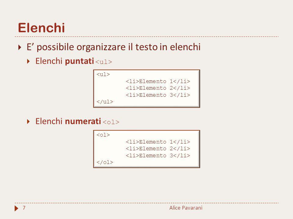 Elenchi 7  E' possibile organizzare il testo in elenchi  Elenchi puntati  Elenchi numerati Elemento 1 Elemento 2 Elemento 3 Elemento 1 Elemento 2 Elemento 3 Alice Pavarani