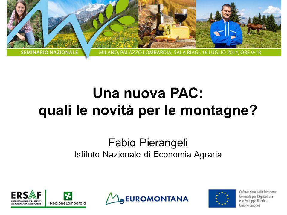 Una nuova PAC: quali le novità per le montagne? Fabio Pierangeli Istituto Nazionale di Economia Agraria