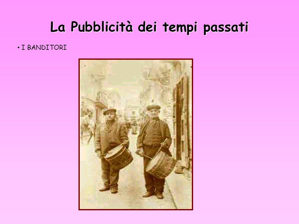 La Pubblicità dei tempi passati I BANDITORI