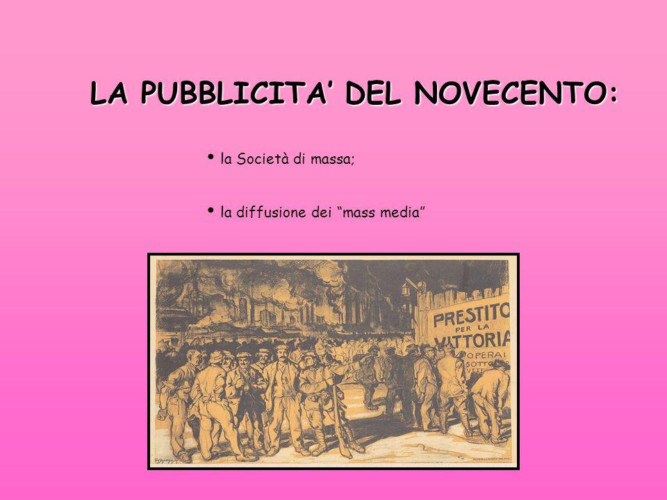 LA PUBBLICITA' DEL NOVECENTO: la Società di massa; la diffusione dei mass media