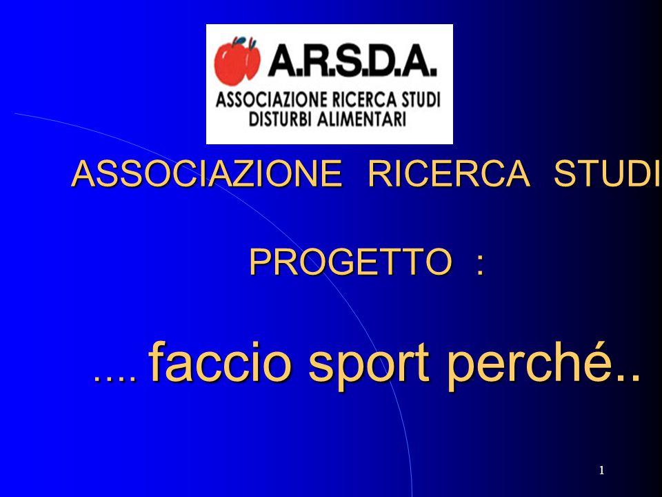 1 ARSDA ASSOCIAZIONE RICERCA STUDI PROGETTO : …. faccio sport perché..