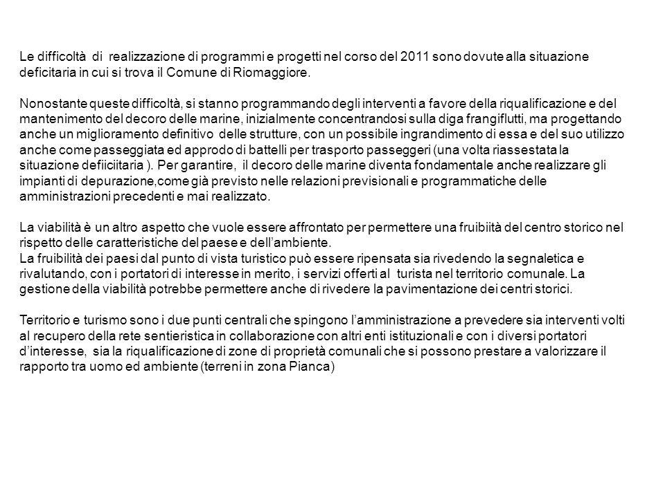 Le difficoltà di realizzazione di programmi e progetti nel corso del 2011 sono dovute alla situazione deficitaria in cui si trova il Comune di Riomaggiore.