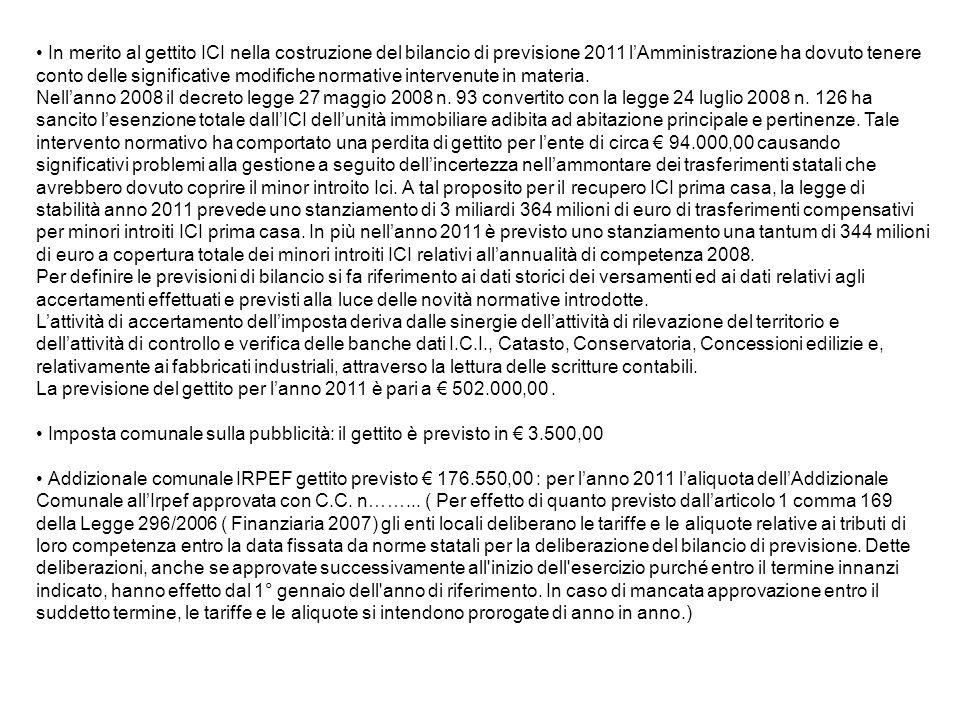 In merito al gettito ICI nella costruzione del bilancio di previsione 2011 l'Amministrazione ha dovuto tenere conto delle significative modifiche norm