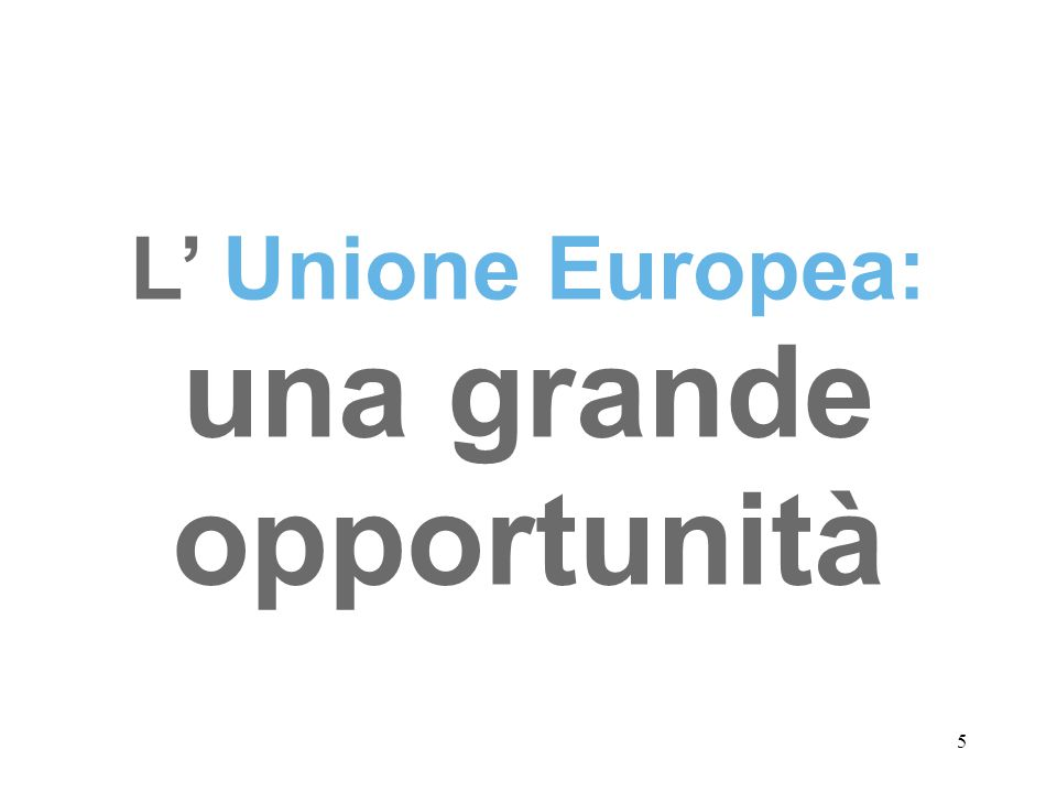 5 L' Unione Europea: una grande opportunità