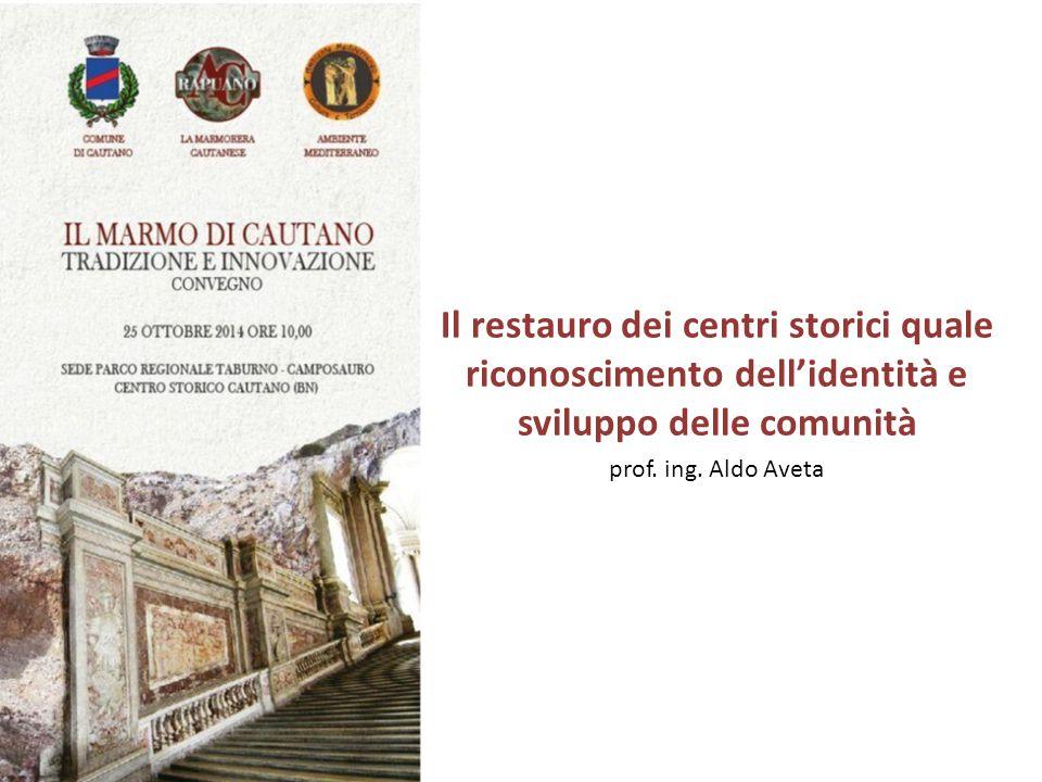 Il restauro dei centri storici quale riconoscimento dell'identità e sviluppo delle comunità prof. ing. Aldo Aveta