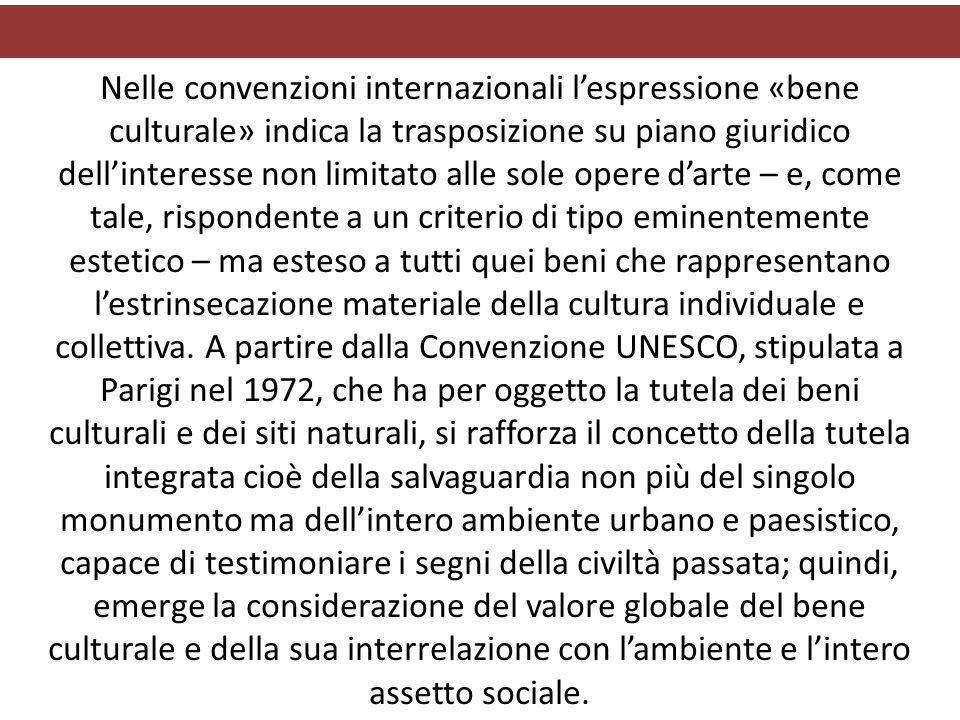 Nelle convenzioni internazionali l'espressione «bene culturale» indica la trasposizione su piano giuridico dell'interesse non limitato alle sole opere