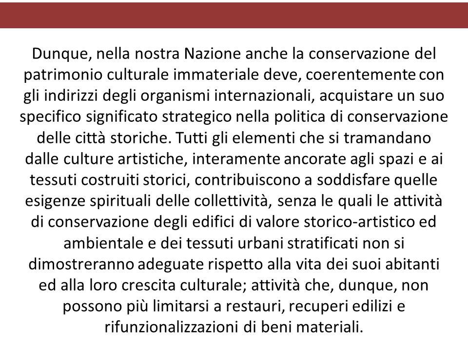 Dunque, nella nostra Nazione anche la conservazione del patrimonio culturale immateriale deve, coerentemente con gli indirizzi degli organismi interna