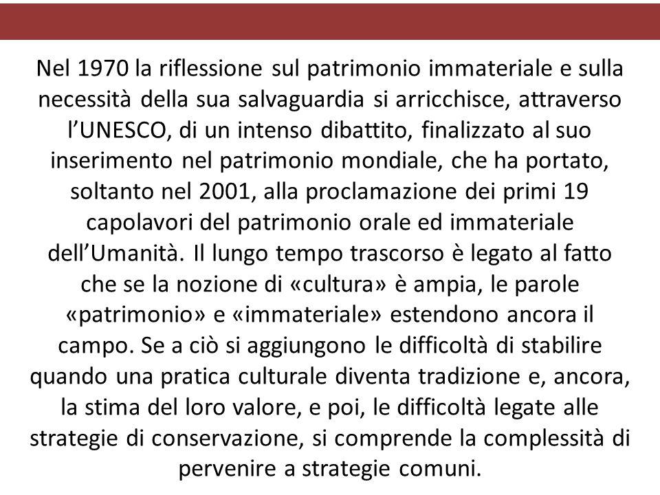 Nel 1970 la riflessione sul patrimonio immateriale e sulla necessità della sua salvaguardia si arricchisce, attraverso l'UNESCO, di un intenso dibatti