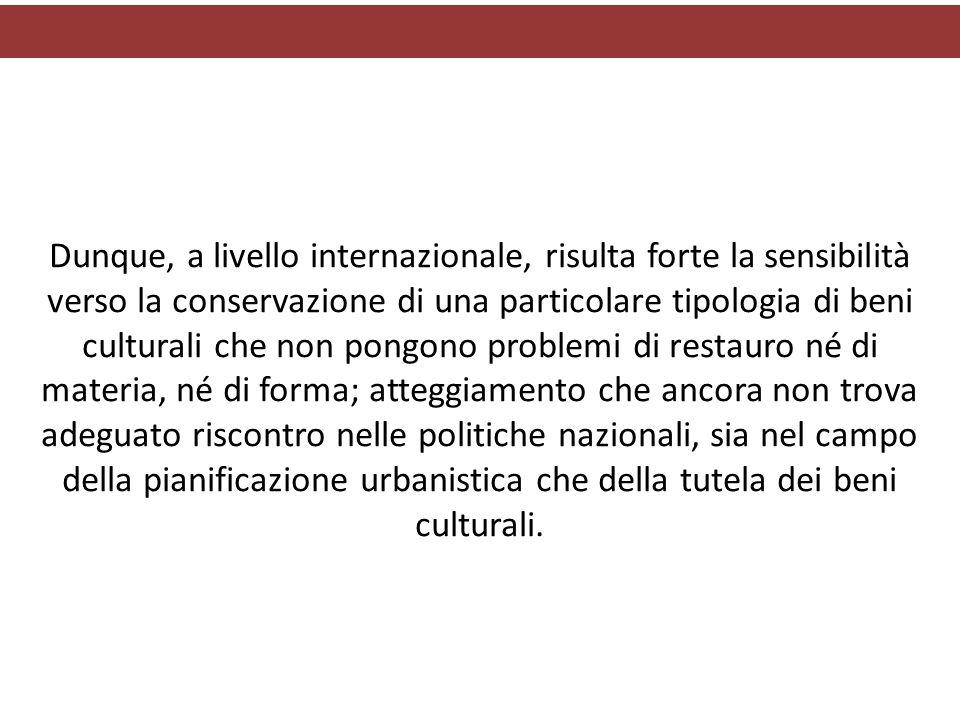 Dunque, a livello internazionale, risulta forte la sensibilità verso la conservazione di una particolare tipologia di beni culturali che non pongono p