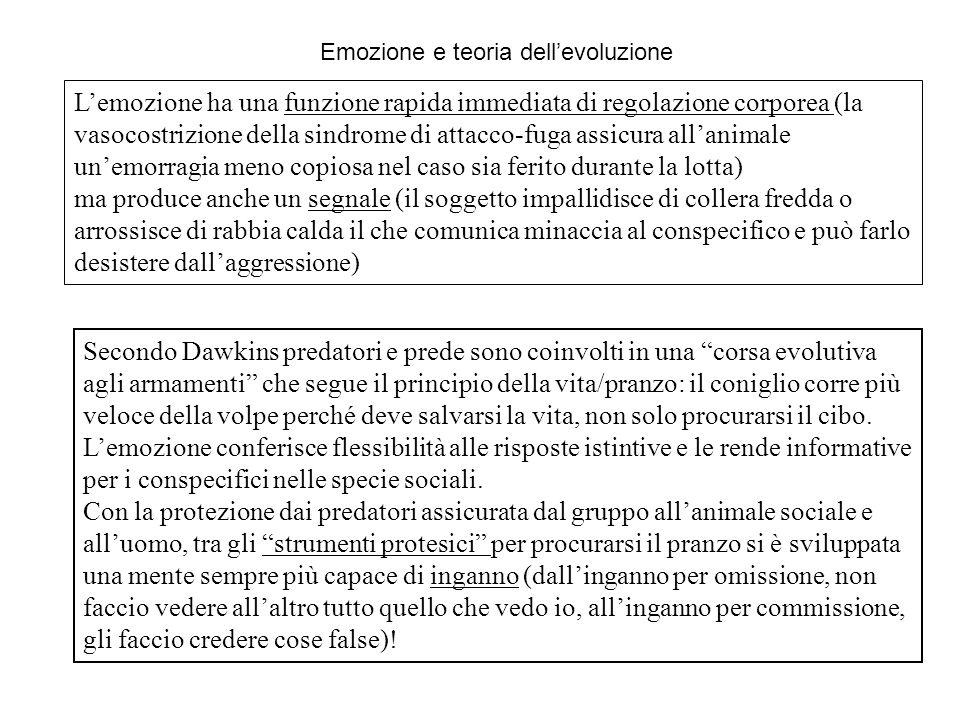 L'emozione ha una funzione rapida immediata di regolazione corporea (la vasocostrizione della sindrome di attacco-fuga assicura all'animale un'emorrag