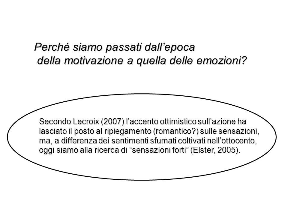Perché siamo passati dall'epoca della motivazione a quella delle emozioni? della motivazione a quella delle emozioni? Secondo Lecroix (2007) l'accento