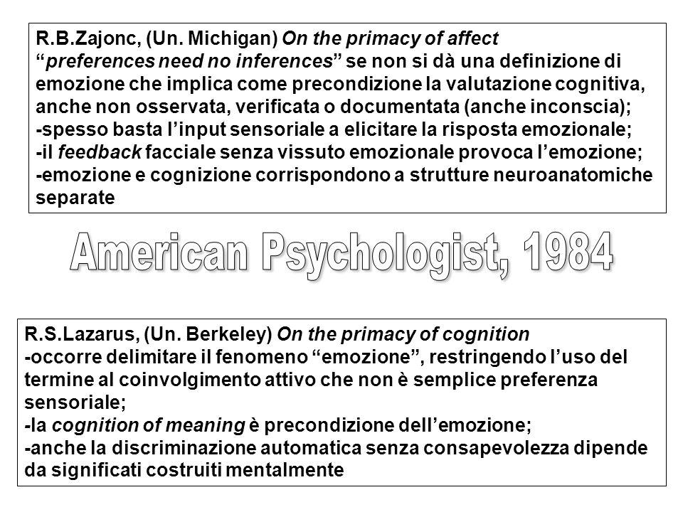 """R.B.Zajonc, (Un. Michigan) On the primacy of affect """"preferences need no inferences"""" se non si dà una definizione di emozione che implica come precond"""
