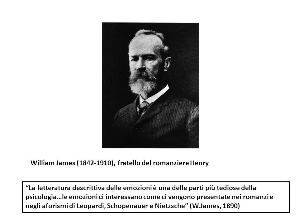 """William James (1842-1910), fratello del romanziere Henry """"La letteratura descrittiva delle emozioni è una delle parti più tediose della psicologia…le"""