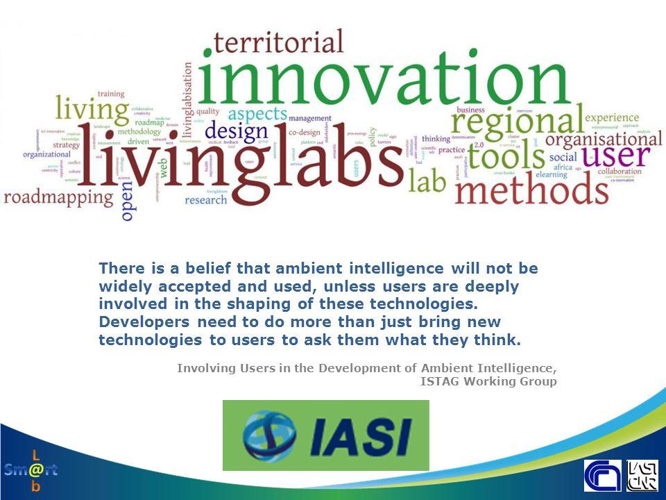 Research in the living lab Un Living Lab è una partnership pubblico – privato e cittadini in cui più persone creano insieme nuovi prodotti, servizi, modelli di business o tecnologie in ambienti di vita reale o in reti virtuali