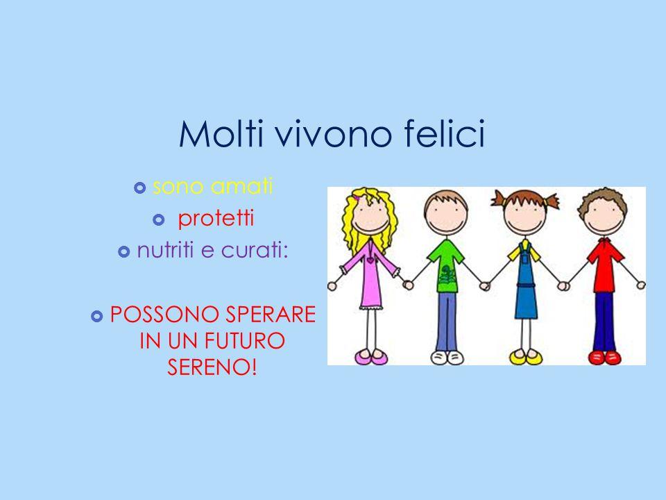 Molti vivono felici  sono amati  protetti  nutriti e curati:  POSSONO SPERARE IN UN FUTURO SERENO!