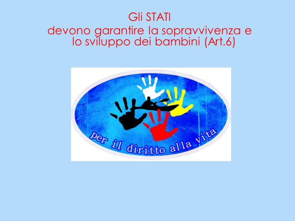 Gli STATI devono garantire la sopravvivenza e lo sviluppo dei bambini (Art.6)
