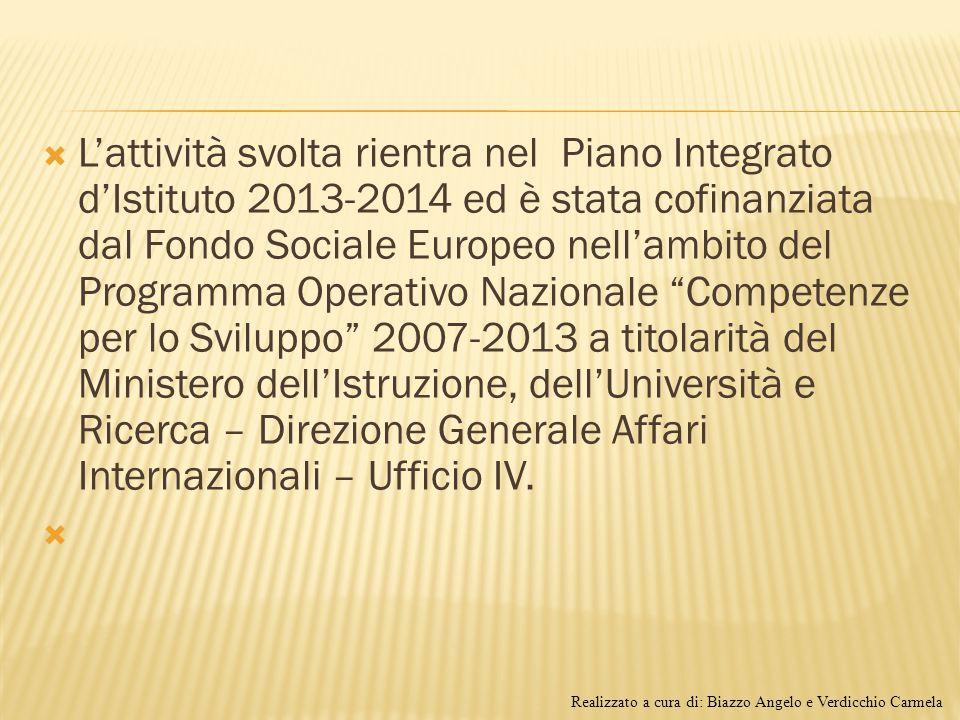  L'attività svolta rientra nel Piano Integrato d'Istituto 2013-2014 ed è stata cofinanziata dal Fondo Sociale Europeo nell'ambito del Programma Opera